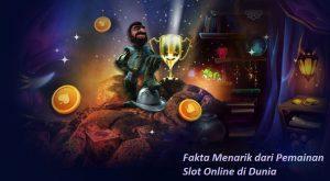 Fakta Menarik dari Pemainan Slot Online di Dunia